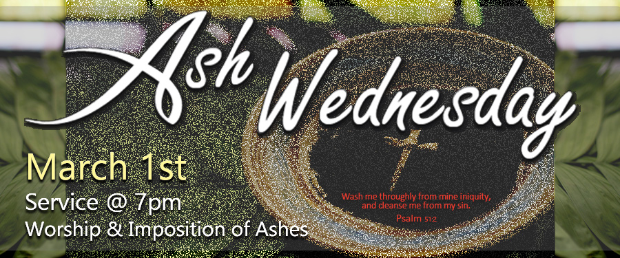 Ash Wednesday Service - Wednesday, March 1st @ 7pm